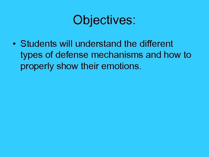 Objectives: • Students will understand the different types of defense mechanisms and how to