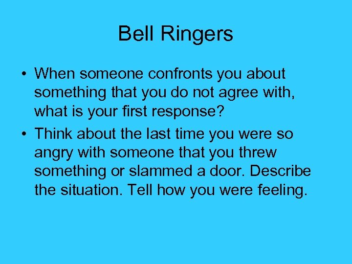 Bell Ringers • When someone confronts you about something that you do not agree