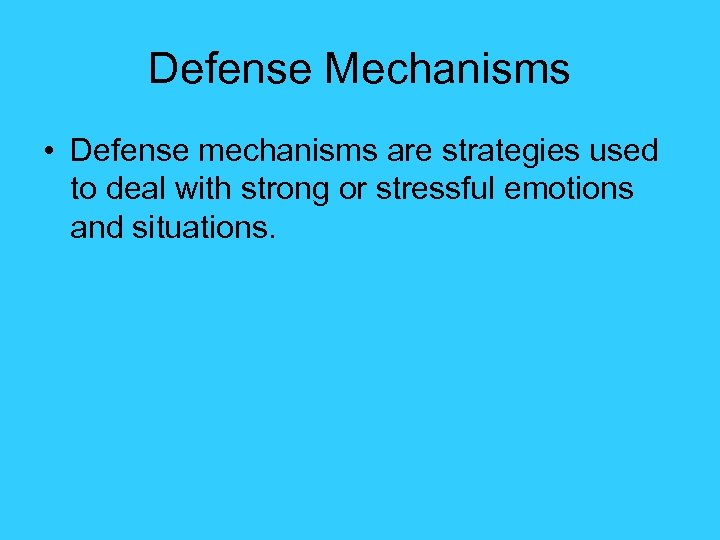 Defense Mechanisms • Defense mechanisms are strategies used to deal with strong or stressful