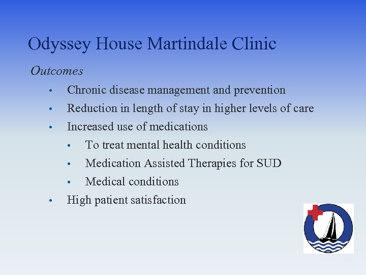 Odyssey House Martindale Clinic Outcomes • • Chronic disease management and prevention Reduction in