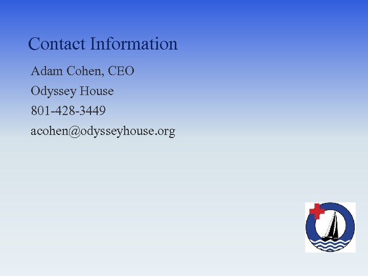 Contact Information Adam Cohen, CEO Odyssey House 801 -428 -3449 acohen@odysseyhouse. org