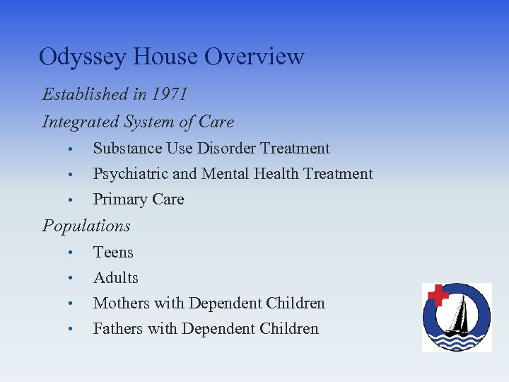 Odyssey House Overview Established in 1971 Integrated System of Care • • • Substance