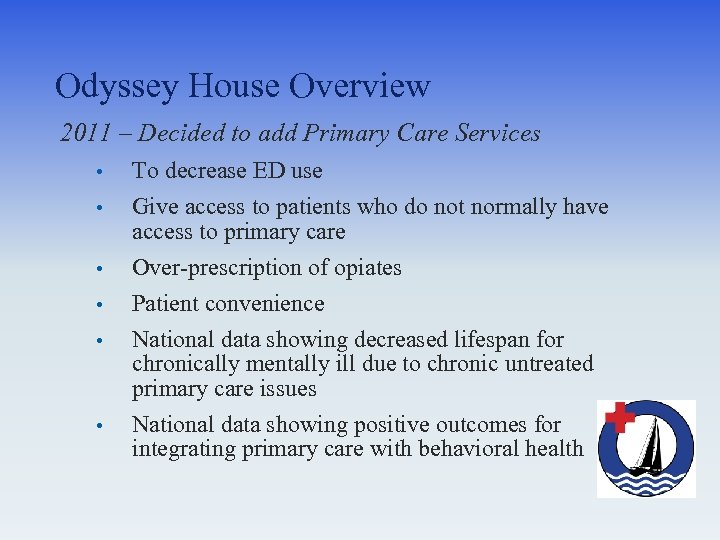 Odyssey House Overview 2011 – Decided to add Primary Care Services • • •