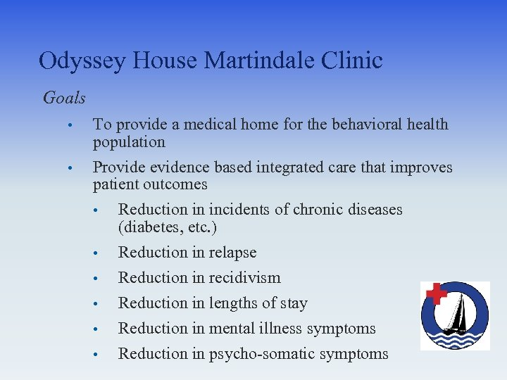 Odyssey House Martindale Clinic Goals • • To provide a medical home for the
