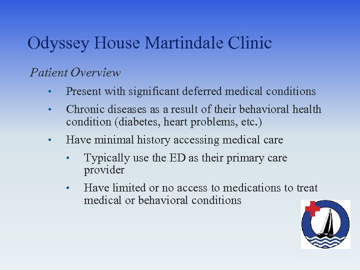 Odyssey House Martindale Clinic Patient Overview • • • Present with significant deferred medical