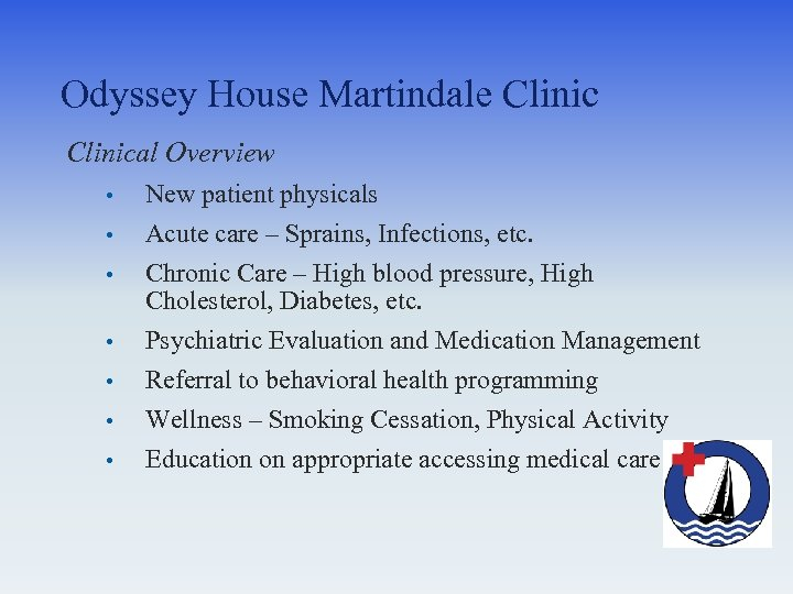 Odyssey House Martindale Clinical Overview • • New patient physicals Acute care – Sprains,