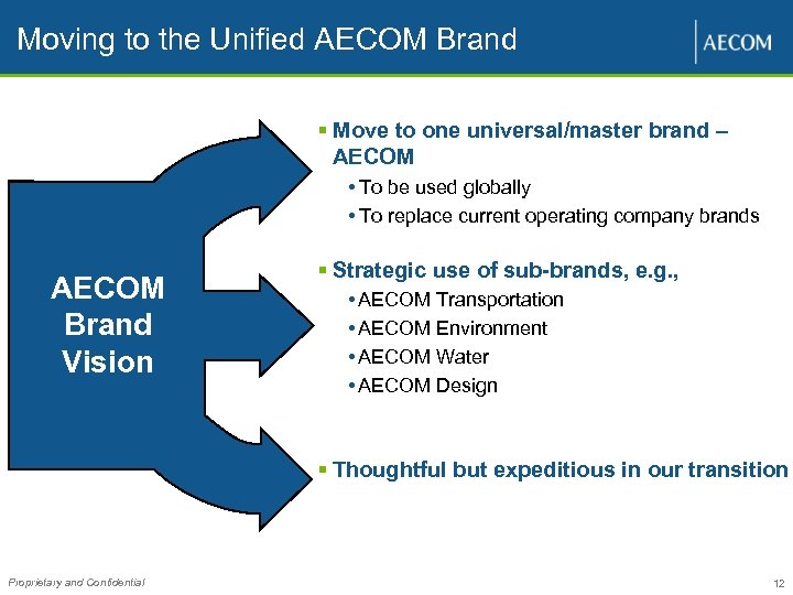 Moving to the Unified AECOM Brand § Move to one universal/master brand – AECOM