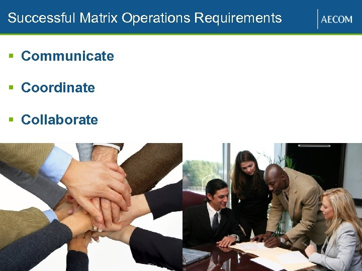 Successful Matrix Operations Requirements § Communicate § Coordinate § Collaborate Proprietary and Confidential 15