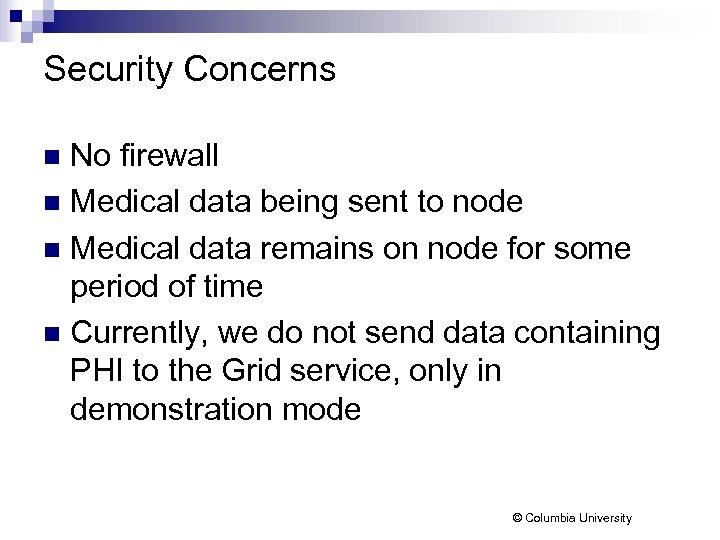Security Concerns No firewall n Medical data being sent to node n Medical data