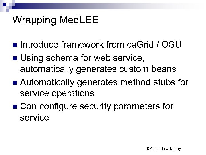 Wrapping Med. LEE Introduce framework from ca. Grid / OSU n Using schema for