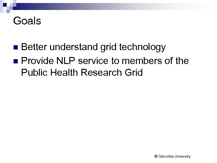 Goals Better understand grid technology n Provide NLP service to members of the Public