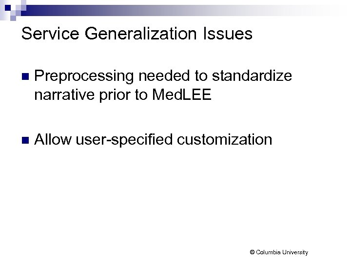 Service Generalization Issues n Preprocessing needed to standardize narrative prior to Med. LEE n