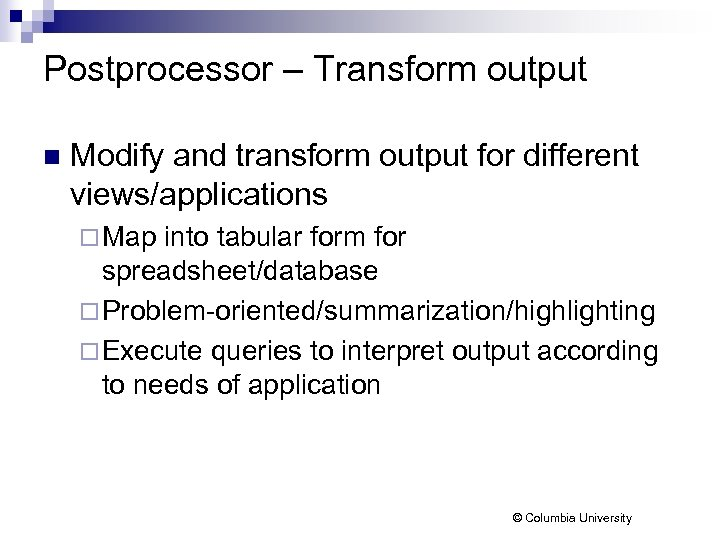 Postprocessor – Transform output n Modify and transform output for different views/applications ¨ Map