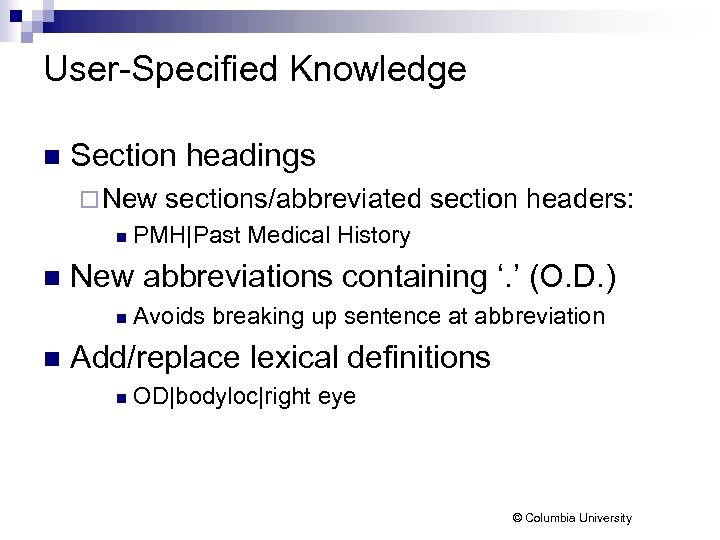 User-Specified Knowledge n Section headings ¨ New n n PMH|Past Medical History New abbreviations