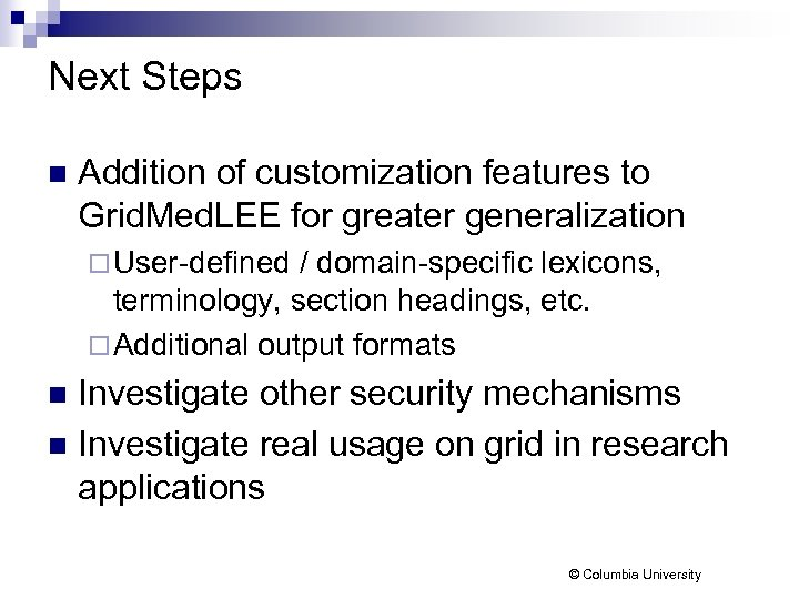 Next Steps n Addition of customization features to Grid. Med. LEE for greater generalization