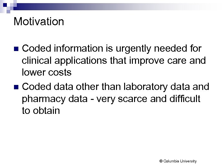 Motivation Coded information is urgently needed for clinical applications that improve care and lower