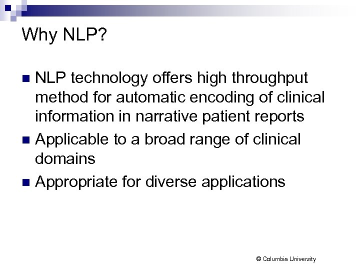 Why NLP? NLP technology offers high throughput method for automatic encoding of clinical information