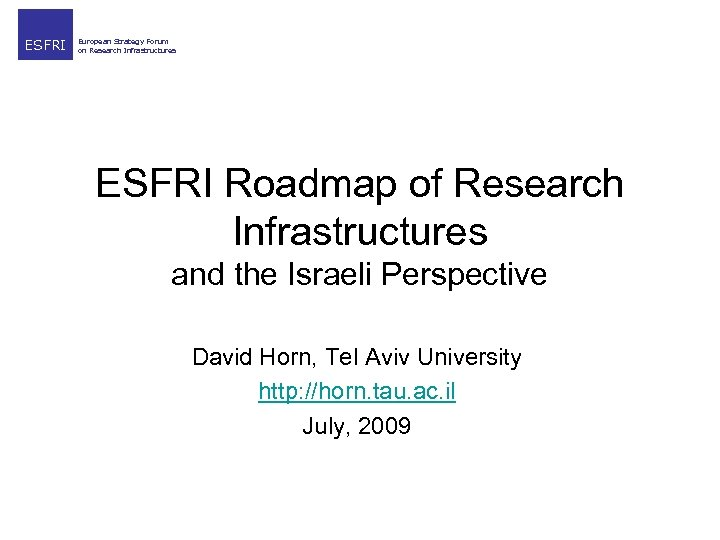 ESFRI European Strategy Forum on Research Infrastructures ESFRI Roadmap of Research Infrastructures and the