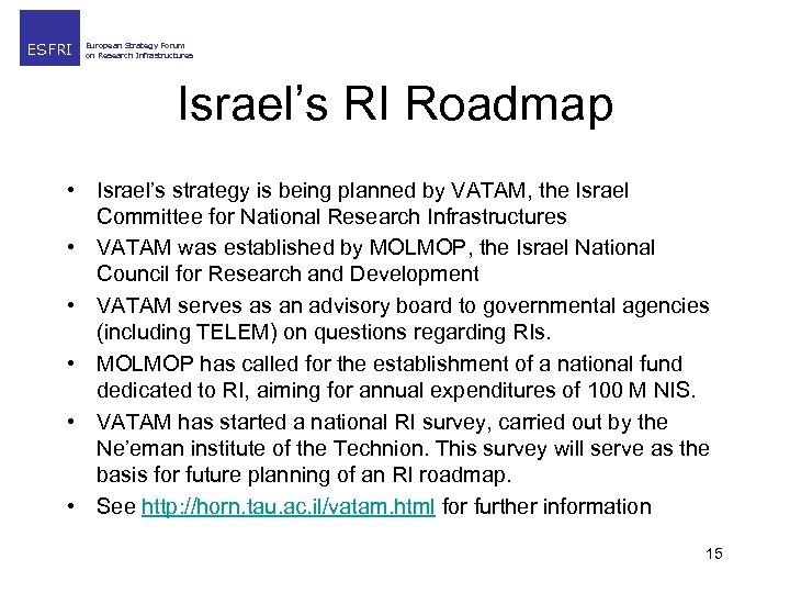 ESFRI European Strategy Forum on Research Infrastructures Israel's RI Roadmap • Israel's strategy is