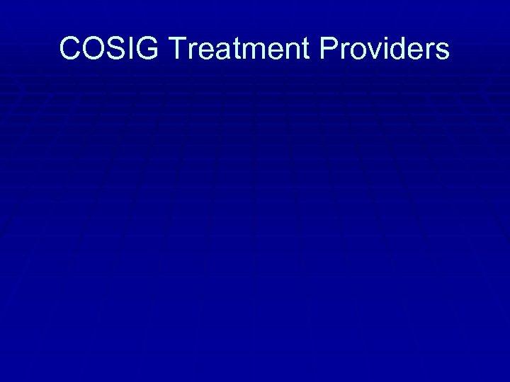 COSIG Treatment Providers