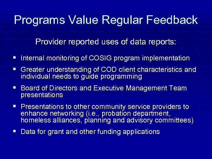 Programs Value Regular Feedback Provider reported uses of data reports: § Internal monitoring of