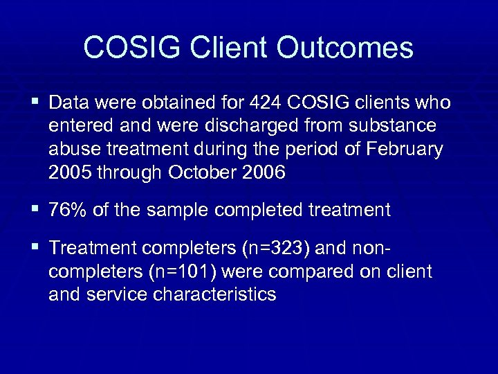 COSIG Client Outcomes § Data were obtained for 424 COSIG clients who entered and