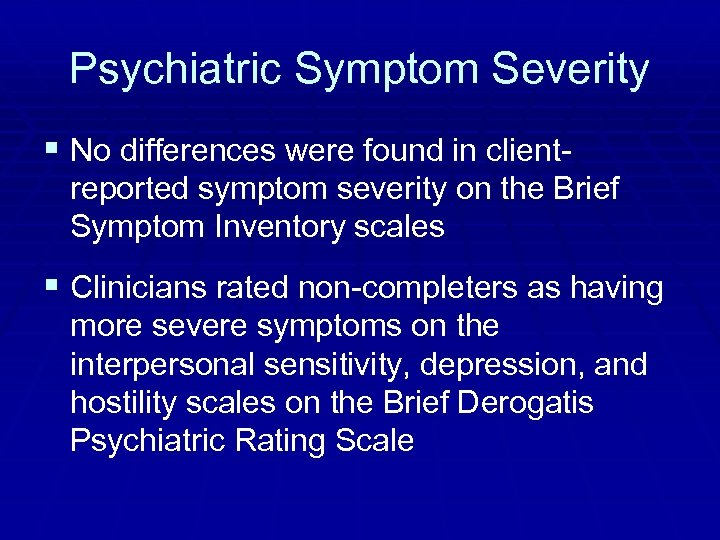 Psychiatric Symptom Severity § No differences were found in clientreported symptom severity on the