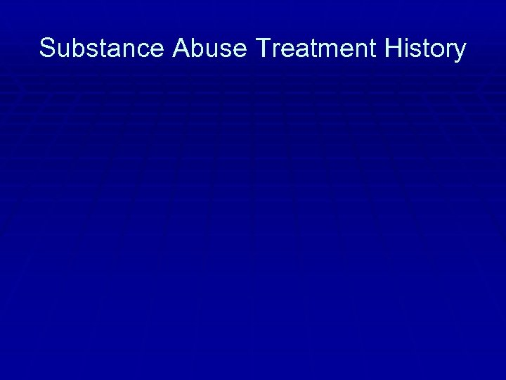 Substance Abuse Treatment History