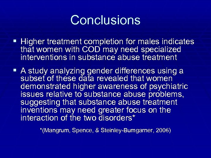 Conclusions § Higher treatment completion for males indicates that women with COD may need