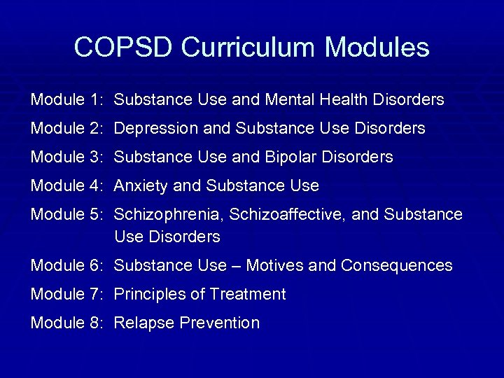 COPSD Curriculum Modules Module 1: Substance Use and Mental Health Disorders Module 2: Depression