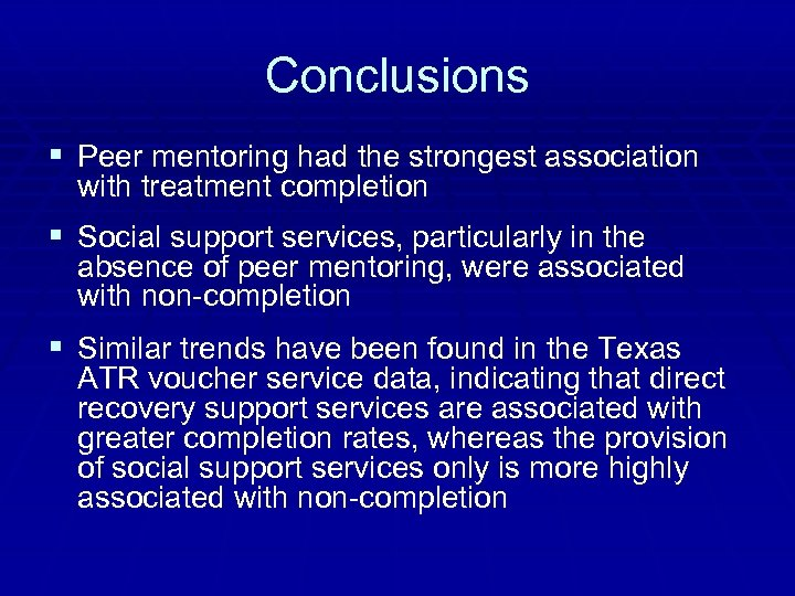 Conclusions § Peer mentoring had the strongest association with treatment completion § Social support