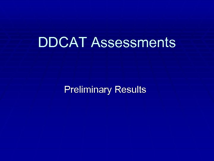 DDCAT Assessments Preliminary Results