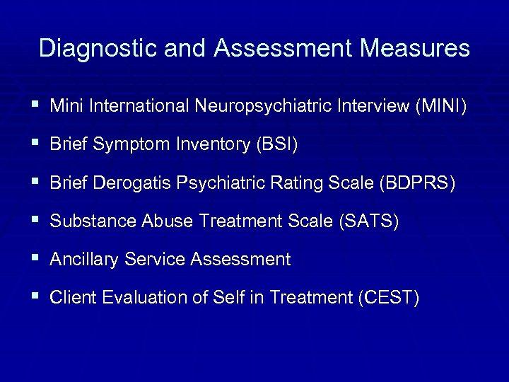 Diagnostic and Assessment Measures § Mini International Neuropsychiatric Interview (MINI) § Brief Symptom Inventory