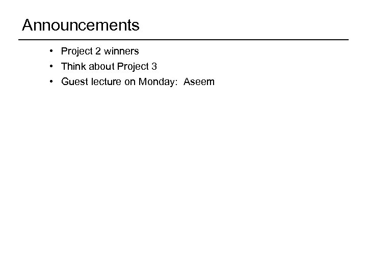 Announcements • Project 2 winners • Think about Project 3 • Guest lecture on