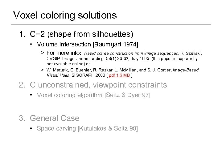 Voxel coloring solutions 1. C=2 (shape from silhouettes) • Volume intersection [Baumgart 1974] >