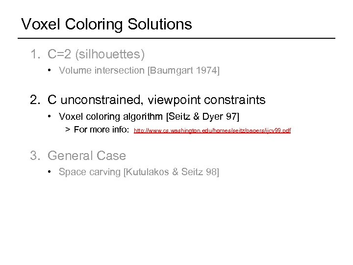 Voxel Coloring Solutions 1. C=2 (silhouettes) • Volume intersection [Baumgart 1974] 2. C unconstrained,
