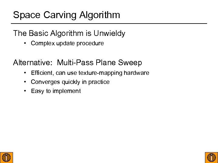 Space Carving Algorithm The Basic Algorithm is Unwieldy • Complex update procedure Alternative: Multi-Pass