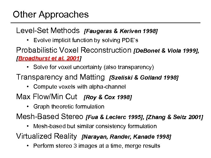 Other Approaches Level-Set Methods [Faugeras & Keriven 1998] • Evolve implicit function by solving