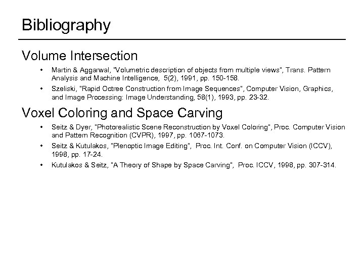 """Bibliography Volume Intersection • • Martin & Aggarwal, """"Volumetric description of objects from multiple"""