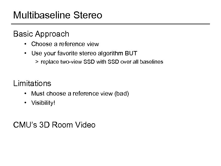 Multibaseline Stereo Basic Approach • Choose a reference view • Use your favorite stereo