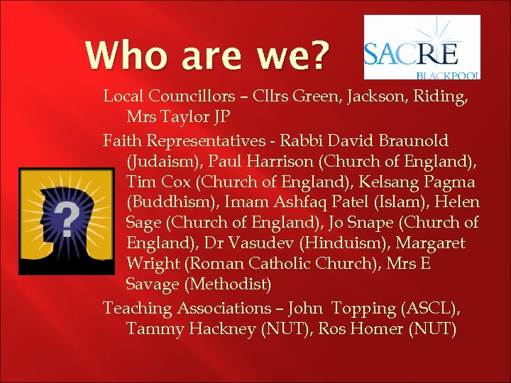Who are we? Local Councillors – Cllrs Green, Jackson, Riding, Mrs Taylor JP Faith