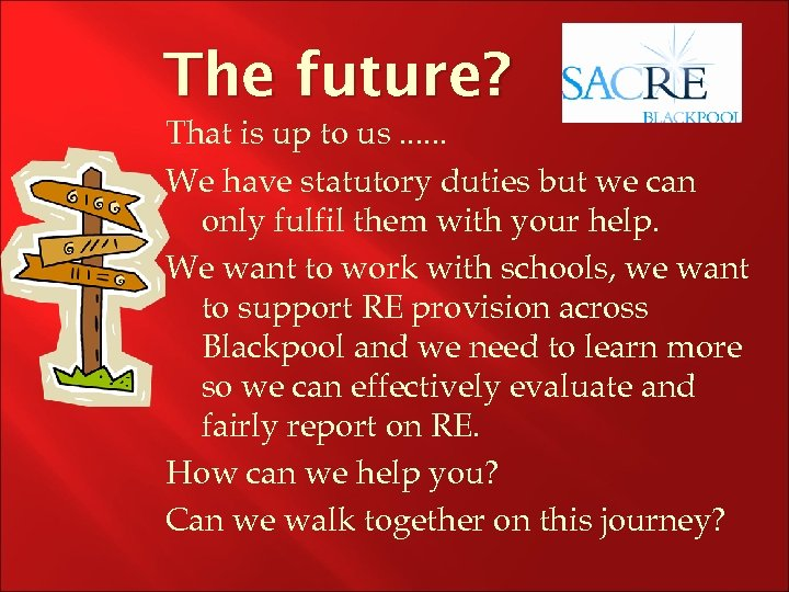 The future? That is up to us. . . We have statutory duties but