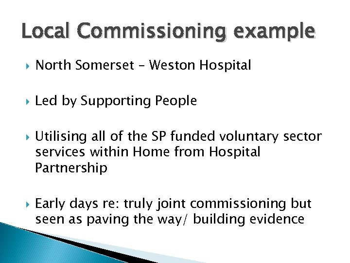 Local Commissioning example North Somerset – Weston Hospital Led by Supporting People Utilising all