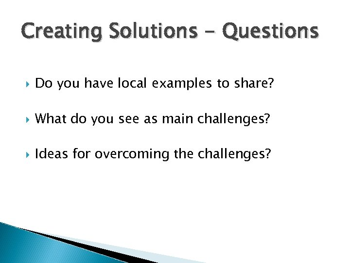 Creating Solutions - Questions Do you have local examples to share? What do you