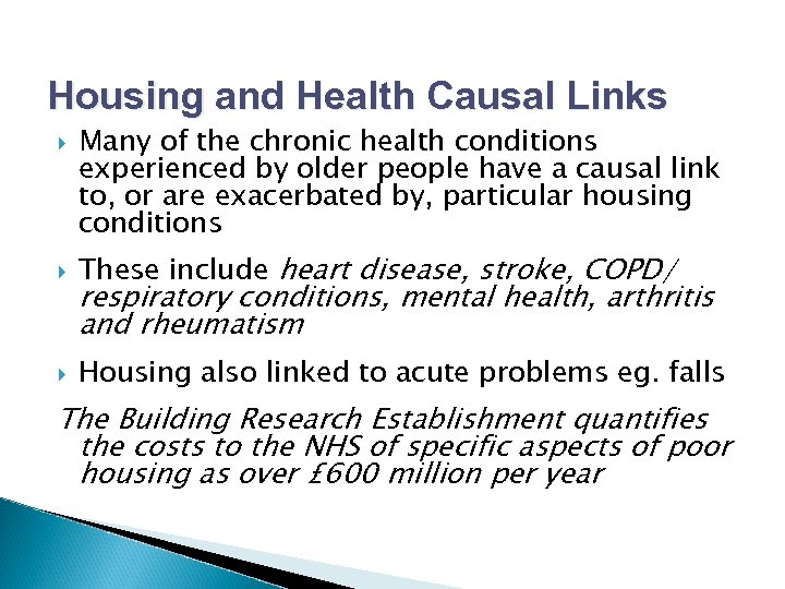 Housing and Health Causal Links Many of the chronic health conditions experienced by older