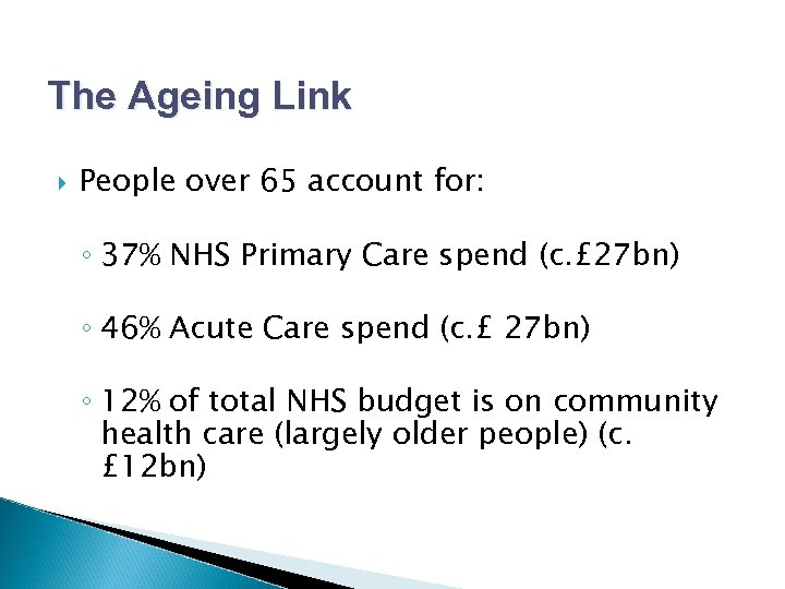 The Ageing Link People over 65 account for: ◦ 37% NHS Primary Care spend