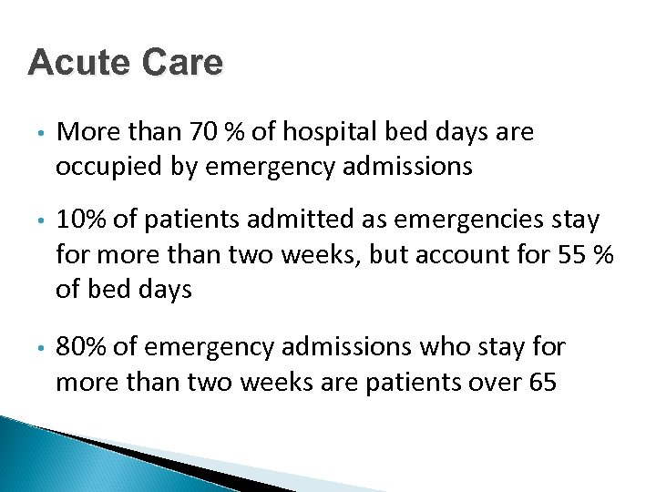 Acute Care • More than 70 % of hospital bed days are occupied by
