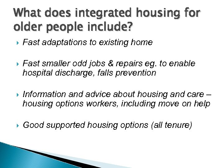 What does integrated housing for older people include? Fast adaptations to existing home Fast