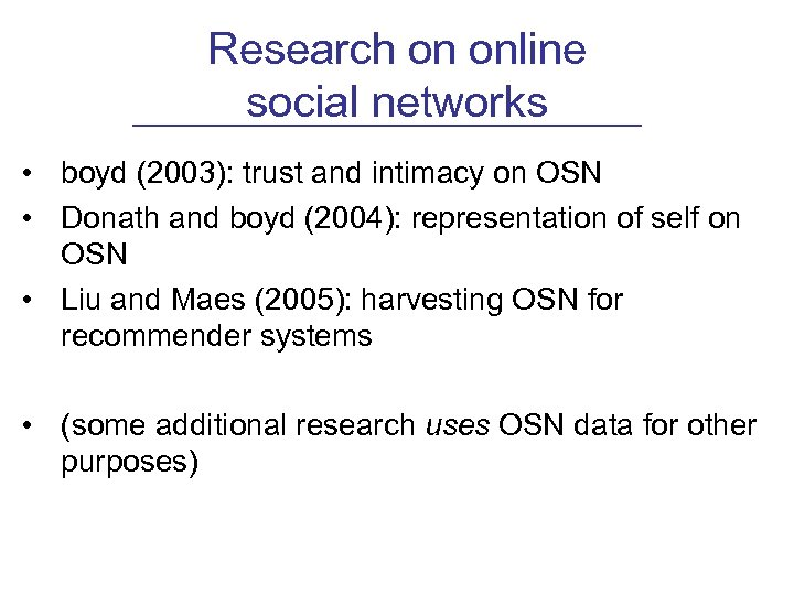 Research on online social networks • boyd (2003): trust and intimacy on OSN •