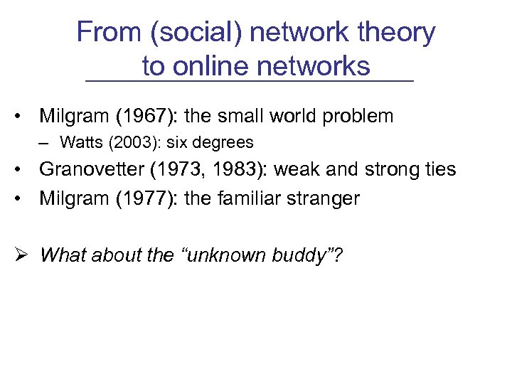 From (social) network theory to online networks • Milgram (1967): the small world problem
